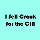 I sell crack for the CIA by Songoftheriver
