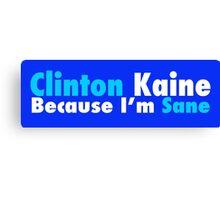 Clinton Kaine Because I'm Sane Canvas Print