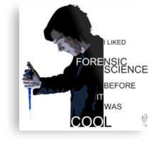 I Liked Forensic Science before it was Cool Metal Print