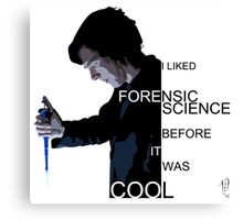 I Liked Forensic Science before it was Cool Canvas Print