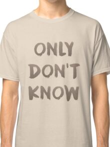Only Don't Know - Zen Teaching Classic T-Shirt