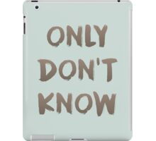 Only Don't Know - Zen Teaching iPad Case/Skin