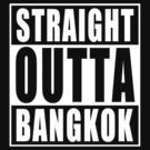 Straight Outta Bankok by adamcampen