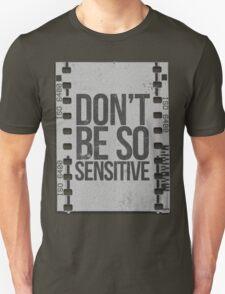 Don't Be So Sensitive! Unisex T-Shirt