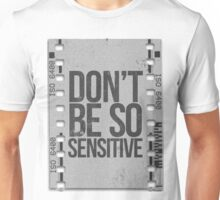 Don't Be So Sensitive! Unisex T-Shirt
