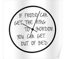 If Frodo can get the ring to Mordor, you can get out of bed! Poster
