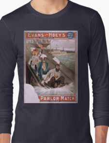 Performing Arts Posters Evans and Hoeys evergreen success A parlor match enough said 2037 Long Sleeve T-Shirt