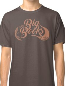I Like Big Books and I Cannot Lie in Navy Blue Classic T-Shirt