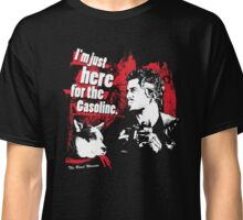I'm just here for the Gasoline Classic T-Shirt