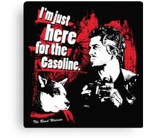 I'm just here for the Gasoline Canvas Print