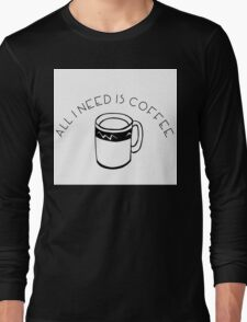 All I Need Is Coffee Long Sleeve T-Shirt