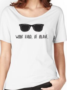 Work Hard, Be Brave & Sunglasses Women's Relaxed Fit T-Shirt