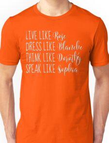 Golden Gear Girls Live Dress Think Speak Rose Blanche Dorothy Sophia Funny Friends Unisex T-Shirt
