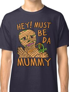 Da Mummy Classic T-Shirt