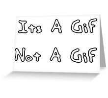 Its A Gif Not A Gif Greeting Card