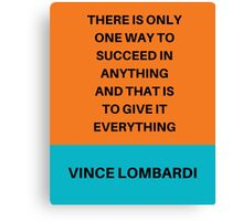 GIVE IT EVERYTHING Canvas Print