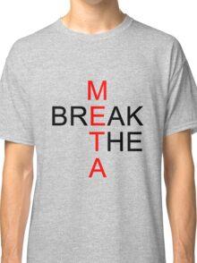 Break the META  Classic T-Shirt