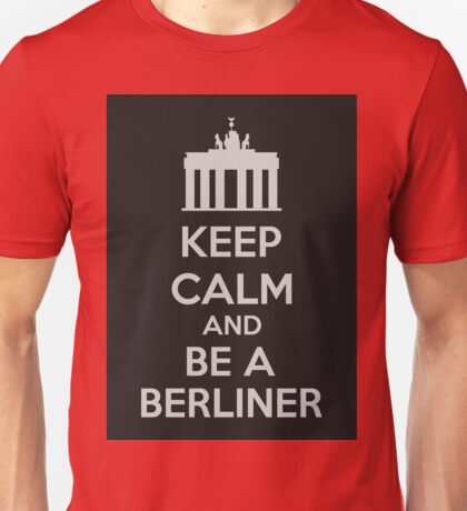 Keep Calm And Be A Berliner Unisex T-Shirt