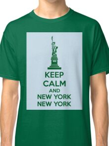 Keep Calm And New York New York Classic T-Shirt