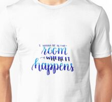 Room Where It Happens Unisex T-Shirt