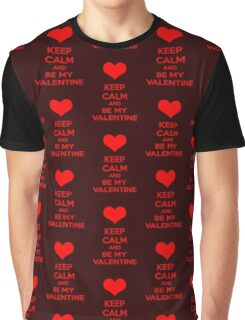 Keep Calm And Be My Valentine Graphic T-Shirt