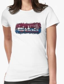 Going All the Way Womens Fitted T-Shirt