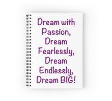 """Passion, Fearless, Endless"" Dream BIG Design Spiral Notebook"