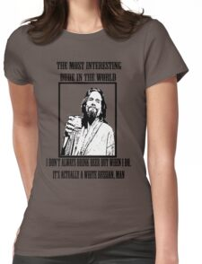 The Most Interesting Dude Womens Fitted T-Shirt