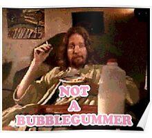 Not a Bubblegummer Poster