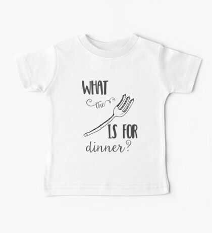What the Fork is for Dinner - Kitchen Humor Baby Tee