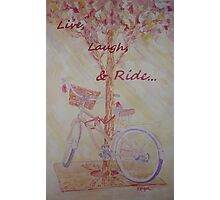 Live, Laugh, & Ride Photographic Print