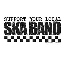 Support Your Local Ska Band Photographic Print