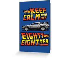 Keep Calm and Hit Eighty-Eight MPH Greeting Card