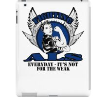 Fighting Als everyday- it's not for the weak iPad Case/Skin