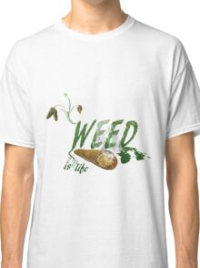 Weed Is Life Classic T-Shirt