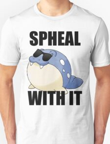 SPHEAL WITH IT! T-Shirt