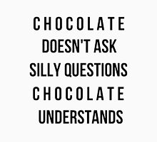 Chocolate doesn't ask silly questions chocolate understands Women's Fitted Scoop T-Shirt