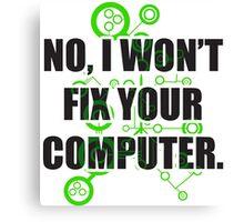 No Fixing Computers Canvas Print