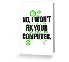 No Fixing Computers Greeting Card
