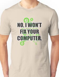 No Fixing Computers Unisex T-Shirt