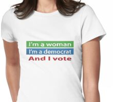 I'm a Woman, I'm a Democrat, And I Vote Womens Fitted T-Shirt