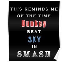This reminds me of the time Dunkey beat Sky in Smash Poster