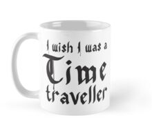 I wish i was a time traveller Mug