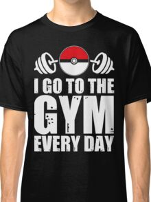 I Go To The Gym Every Day - Poke Classic T-Shirt
