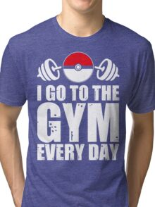 I Go To The Gym Every Day - Poke Tri-blend T-Shirt