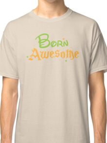 BORN AWESOME! Classic T-Shirt