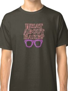 Whatat About Barb ? Classic T-Shirt