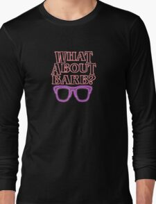 Whatat About Barb ? Long Sleeve T-Shirt