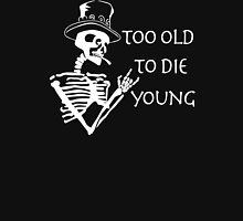 Too Old To Die Young funny Unisex T-Shirt