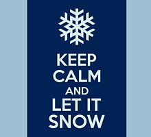 Keep Calm And Let It Snow Unisex T-Shirt